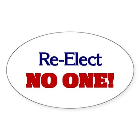 Re-Elect NO ONE! Oval Sticker