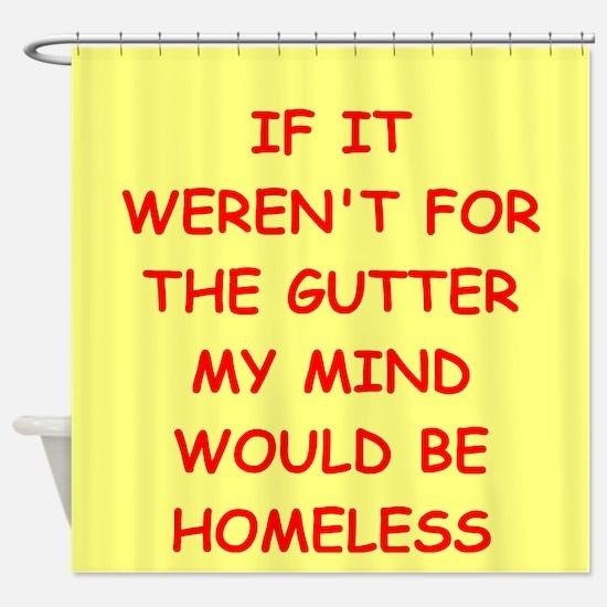 gutter mind Shower Curtain