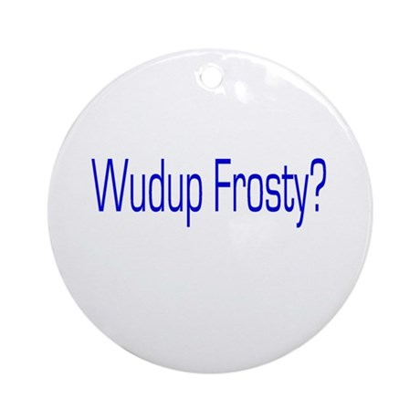 Wudup Frosty Ornament (Round)