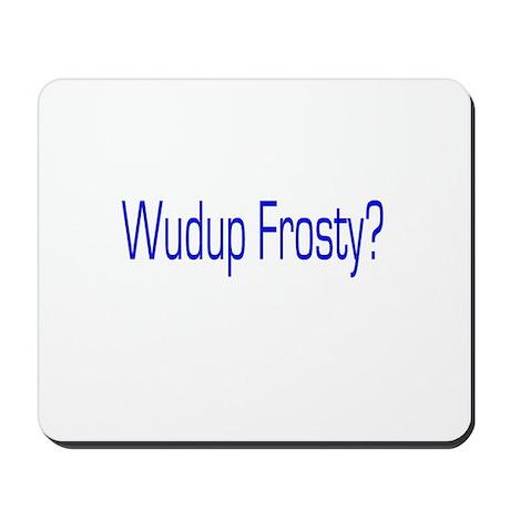 Wudup Frosty Mousepad