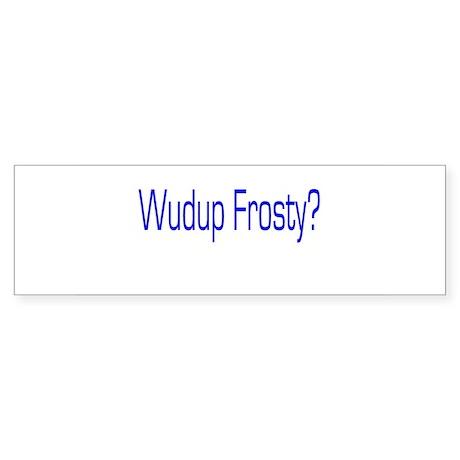 Wudup Frosty Bumper Sticker