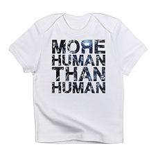 More Human Than Human Infant T-Shirt