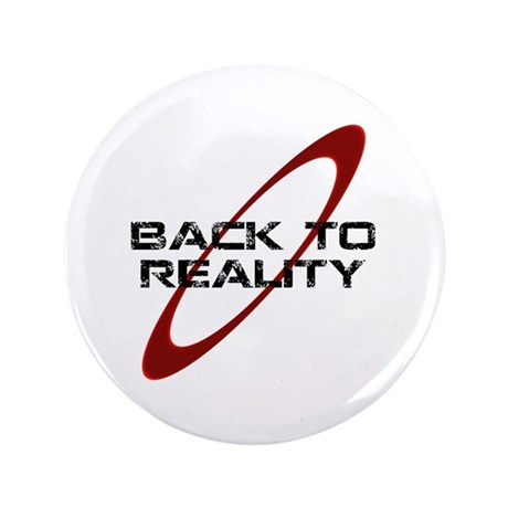 """Back To Reality 3.5"""" Button"""