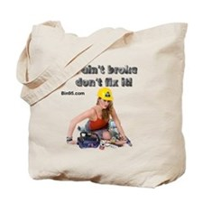 If it ant broke dont fix it! Tote Bag