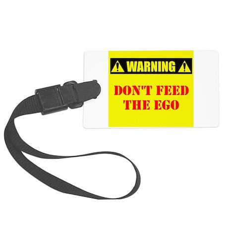 Warning: Dont Feed The Ego Large Luggage Tag