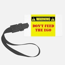 Warning: Dont Feed The Ego Luggage Tag
