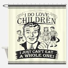 I Do Love Children! Shower Curtain