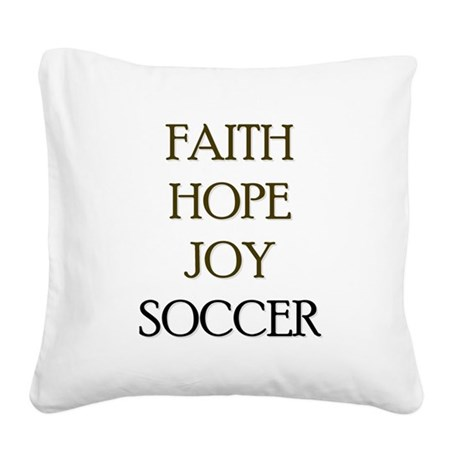 FAITH HOPE JOY SOCCER Square Canvas Pillow