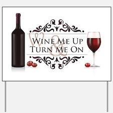 Wine Me Up Yard Sign