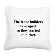 thefencebuilderswereupset.png Square Canvas Pillow
