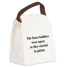 thefencebuilderswereupset.png Canvas Lunch Bag