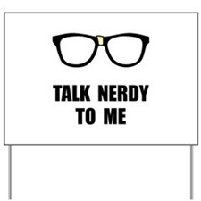 Talk Nerdy To Me Yard Sign