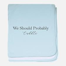We Should Probably Cuddle baby blanket