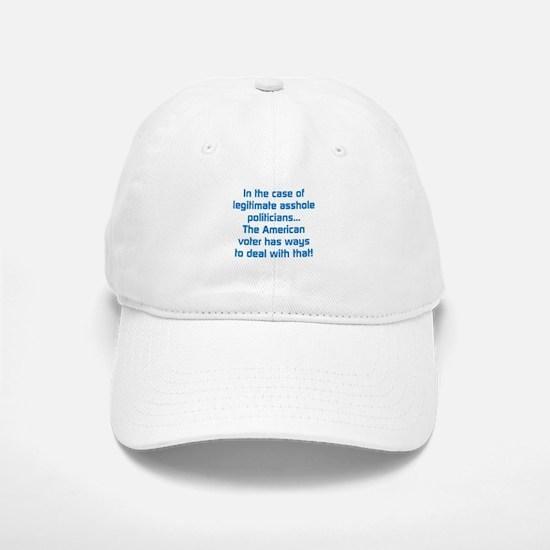 Legitimate Asshole Politicians Baseball Baseball Cap