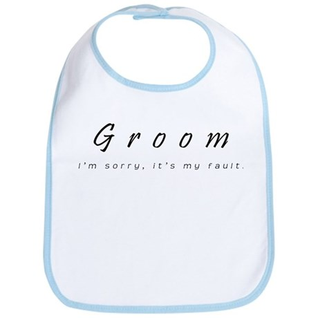 Groom - I'm sorry, it's my fault. Bib