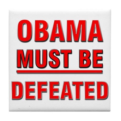 Obama Must Be Defeated Tile Coaster