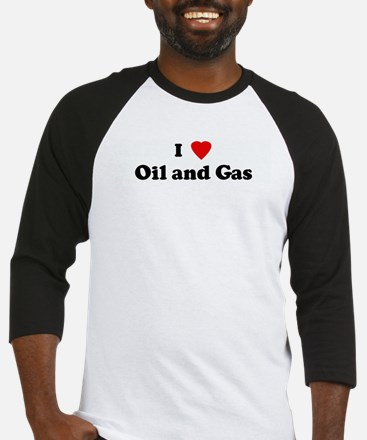 I Love Oil and Gas Baseball Jersey