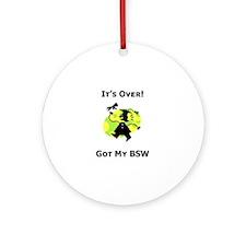 Got My BSW Ornament (Round)