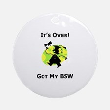 Got My BSW Ornament (Round)
