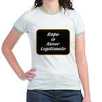 Rape is never legitimate Jr. Ringer T-Shirt