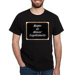 Rape is never legitimate Dark T-Shirt