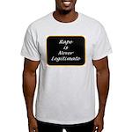 Rape is never legitimate Light T-Shirt