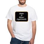 Rape is never legitimate White T-Shirt