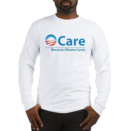 ObamaCare, Because Obama Cares Long Sleeve T-Shirt