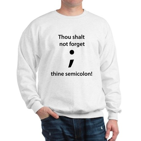 Thou shalt not forget thine semicolon! Sweatshirt