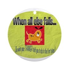 When all else fails Ornament (Round)
