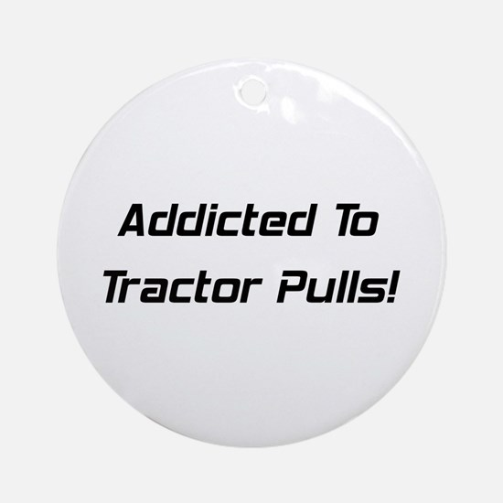 Addicted To Tractor Pulls Ornament (Round)