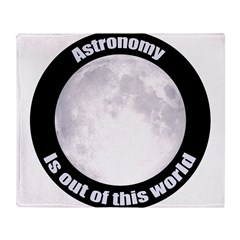 Astronomy Is Out Of This World! Throw Blanket