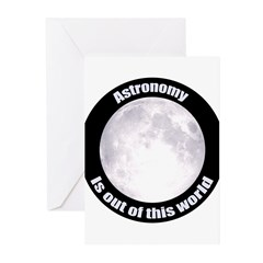 Astronomy Is Out Of This World! Greeting Cards (Pk