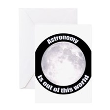 Astronomy Is Out Of This World! Greeting Card