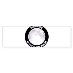 Astronomy Is Out Of This World! Sticker (Bumper)