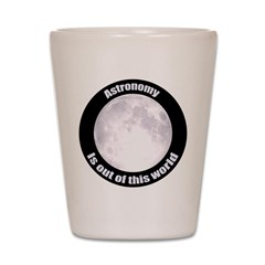 Astronomy Is Out Of This World! Shot Glass