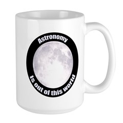Astronomy Is Out Of This World! Mug