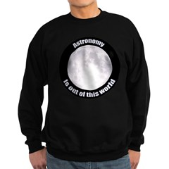 Astronomy Is Out Of This World! Sweatshirt