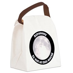 Astronomy Is Out Of This World! Canvas Lunch Bag