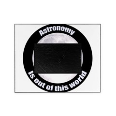 Astronomy Is Out Of This World! Picture Frame