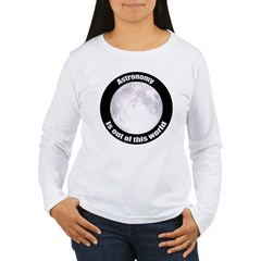 Astronomy Is Out Of This World! T-Shirt