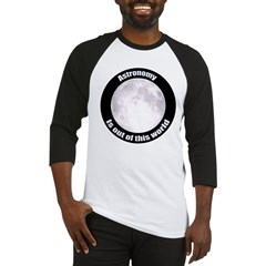 Astronomy Is Out Of This World! Baseball Jersey
