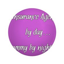 """Insurance Agent by day Mommy by night 3.5"""" Button"""