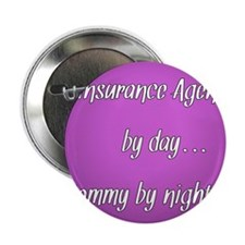 "Insurance Agent by day Mommy by night 2.25"" Button"