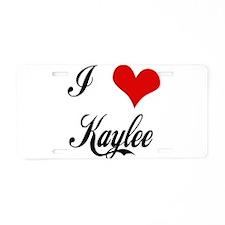 I love Kaylee Aluminum License Plate