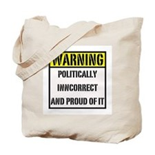 politically inncorrect warnin Tote Bag