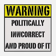 politically inncorrect warnin Tile Coaster