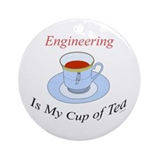 Engineering is my cup of tea Ornament (Round)