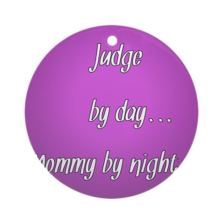 Judge by day Mommy by night Ornament (Round)