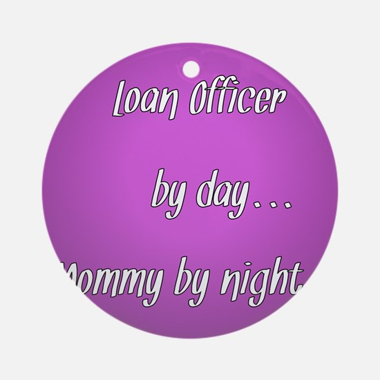 Loan Officer by day Mommy by night Ornament (Round